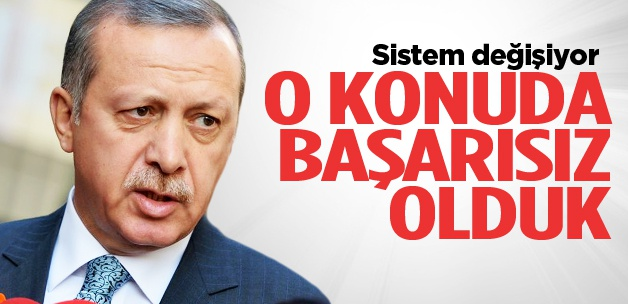 Erdoğan: O konuda başarısız olduk