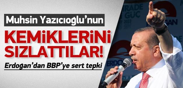 Erdoğan: Yazıcıoğlu'nun kemiklerini sızlattılar