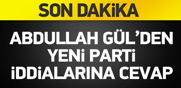 Gül'den yeni parti iddialarına cevap