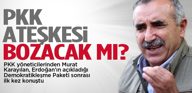 Karay�lan a��klad�: PKK ate�kesi bozacak m�?