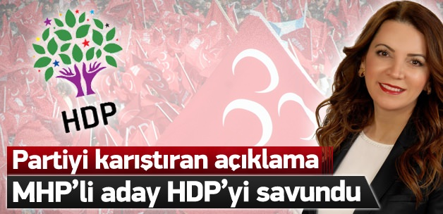 MHP'li aday HDP'yi savundu ortalık karıştı