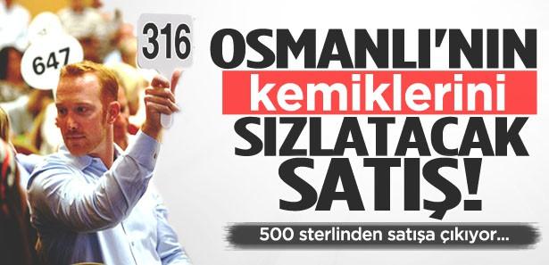 Osmanlı'nın kemiklerini sızlatacak satış!