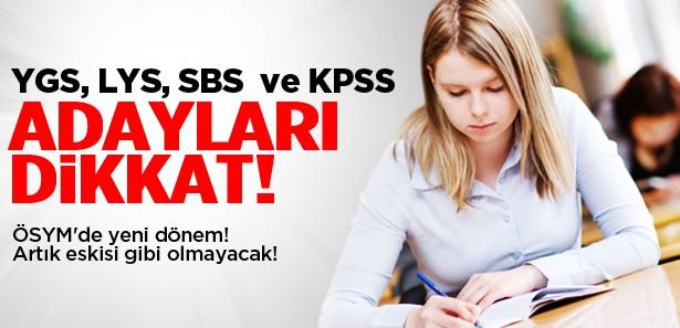 YGS, LYS, SBS, KPSS adayları dikkat!