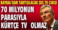 70 milyonun parasıyla Kürtçe TV olmaz